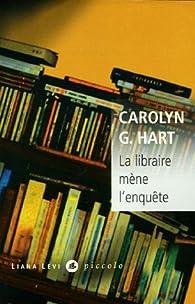 La libraire mène l'enquête par Carolyn G. Hart