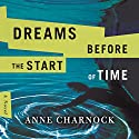Dreams Before the Start of Time Audiobook by Anne Charnock Narrated by Susan Duerden, Derek Perkins