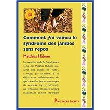 Comment j'ai vaincu le syndrome des jambes sans repos /  Livre - compte-rendu de guérison (French Edition)