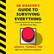 Dr. Disaster's Guide to Surviving Everything: Essential Advice for Any Situation Life Throws Your