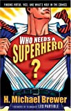 Who Needs a Superhero?, H. Michael Brewer, 0801065100