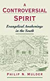 A Controversial Spirit: Evangelical Awakenings in the South (Religion in America)