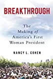 img - for Breakthrough: The Making of America's First Woman President by Nancy L. Cohen (2016-02-09) book / textbook / text book