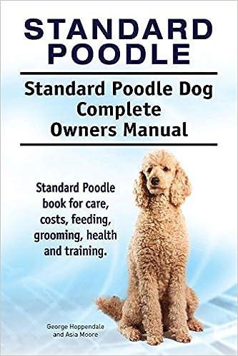 Standard Poodle Standard Poodle Dog Complete Owners Manual
