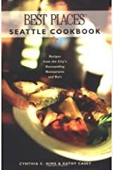Best Places Seattle Cookbook: Recipes from the City's Outstanding Restaurants and Bars Paperback