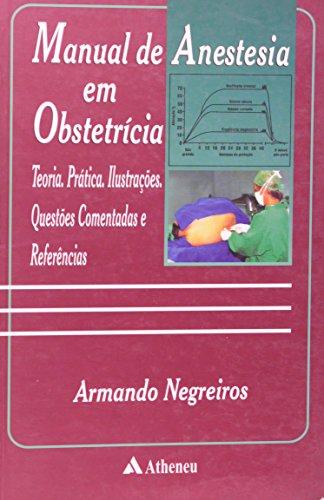 Manual de Anestesia em Obstetrícia. Teoria, Prática, Ilustrações, Questões Comentadas e Referências