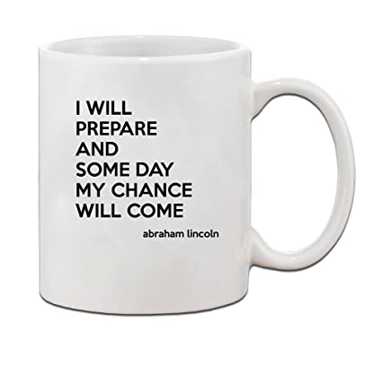 Amazoncom I Will Prepare And Some Day My Chance Will Come Coffee