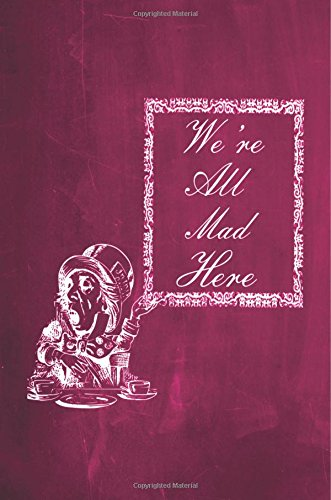 """Alice in Wonderland Chalkboard Journal - We're All Mad Here (Pink): 100 page 6"""" x 9"""" Ruled Notebook: Inspirational Journal, Blank Notebook, Blank ... Journals - Orange Collection) (Volume 5) ebook"""