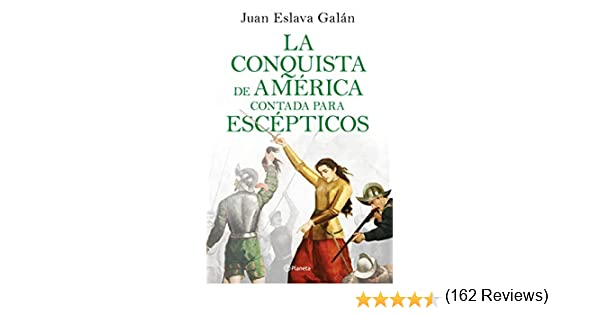 La conquista de América contada para escépticos eBook: Galán, Juan ...