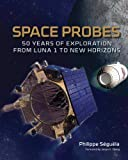 img - for Space Probes: 50 Years of Exploration from Luna 1 to New Horizons book / textbook / text book