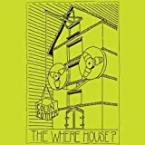 The Where House?