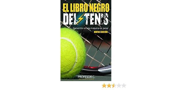 Amazon.com: El libro negro del tenis recreativo: Convirtiendo jugadores regulares en máquinas de ganar (Spanish Edition) eBook: Profesor C: Kindle Store
