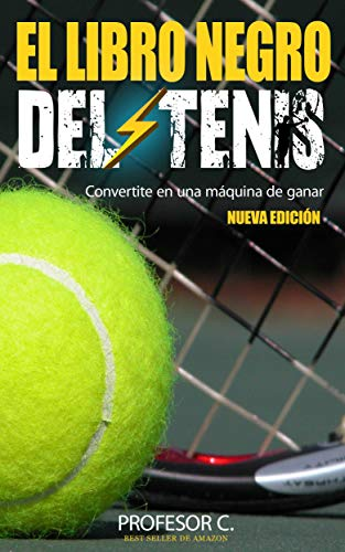 El libro negro del tenis recreativo: Convirtiendo jugadores regulares en máquinas de ganar (Spanish