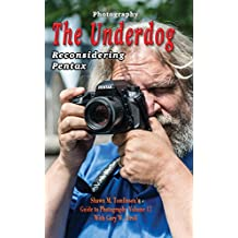 Photography: The Underdog: Reconsidering Pentax (Shawn M. Tomlinson's Guide to Photography Book 12)