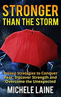 Stronger Than The Storm: Proven Strategies To Conquer Fear, Discover Strength And Overcome The Unexpected by Michele Laine ebook deal