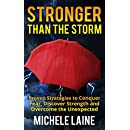 Stronger Than The Storm: Proven Strategies To Conquer Fear, Discover Strength and Overcome The Unexpected