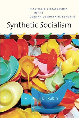 - Synthetic Socialism: Plastics and Dictatorship in the German Democratic Republic