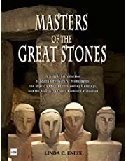 Masters of the Great Stones: A Simple Introduction to Malta's Prehistoric Monuments: the World's Oldest Freestanding Buildings, and the Mediterranean's Earliest Civilization