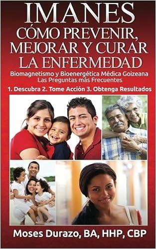 Book IMANES: Como Prevenir, Mejorar y Curar la Enfermedad: Biomagnetismo y Bioenergetica Medica Goizeana Las Preguntas mas Frecuentes