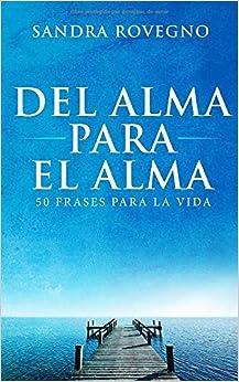 Del Alma Para El Alma 50 Frases Para La Vida Spanish