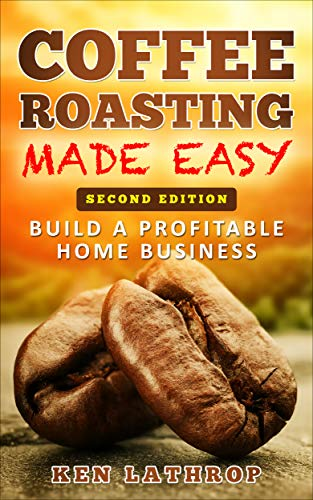 Coffee Roasting Made Easy: Create a lucrative home business roasting coffee! by [Lathrop, Ken]