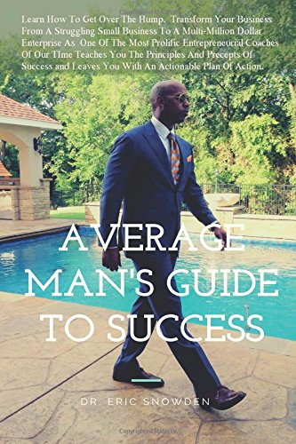 Read Online The Average Man's Guide To Success: How Anyone Can Get Rich (Principle and Precepts of Success) (Volume 1) pdf epub