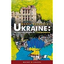 Ukraine, les métamorphoses de l'indépendance