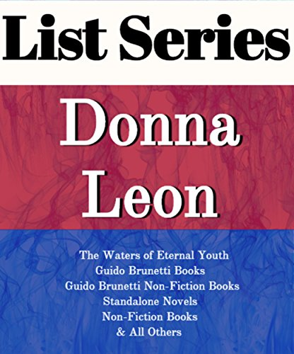 DONNA LEON: SERIES READING ORDER: THE WATERS OF ETERNAL YOUTH, GUIDO BRUNETTI BOOKS, GUIDO BRUNETTI NON-FICTION BOOKS, STANDALONE NOVELS, NON-FICTION BOOKS BY DONNA LEON
