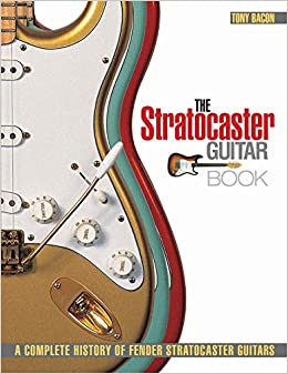 The Stratocaster Guitar Book: A Complete History of Fender Stratocaster Guitars Guitar Reference: Amazon.es: Tony Bacon: Libros en idiomas extranjeros