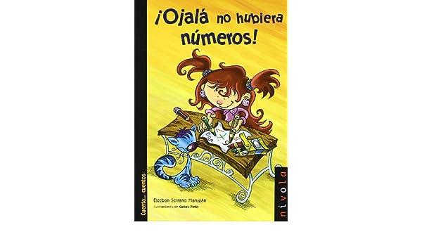 ¡Ojalá no hubiera números!: Esteban; Pinto, Carlos (1962-)  (il.) Serrano Marugán: 9788492493715: Amazon.com: Books