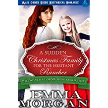 A Sudden Christmas Family for the Hesitant Rancher (The Twelve Mail Order Brides of Christmas Book 10)