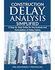 Construction Delay Analysis Simplified: A Step-by-Step Guide for the Analysis and Formulation of Delay Claims