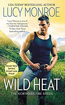 Wild Heat (Northern Fire) by [Monroe, Lucy]