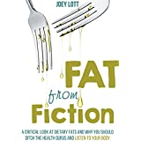 Fett from Fiction: A Critical Look at Dietary Fats and Why You Should Ditch the Health Gurus and Listen to Your Body