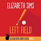 Left Field: Lillian Byrd Crime Series, Book 5 | Elizabeth Sims