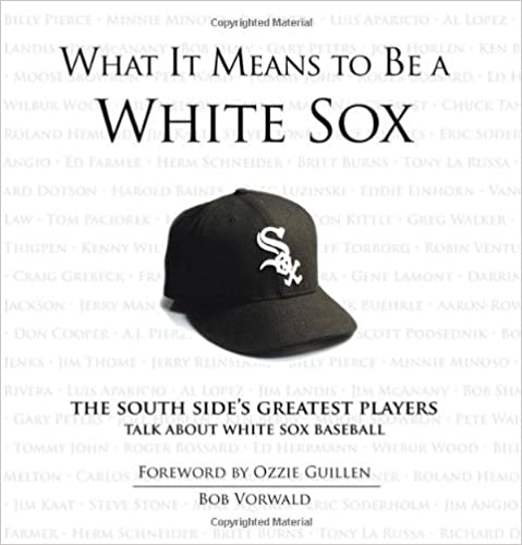 Book What It Means to Be a White Sox: The South Side's Greatest Players Talk about White Sox Baseball