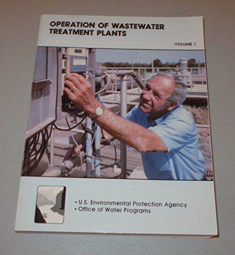 Operation of Wastewater Treatment Plants, Vol. 1: A Field Study Training Program,