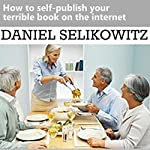 How to Self-Publish Your Terrible Book on the Internet | Daniel Selikowitz