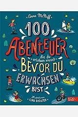 100 Abenteuer die du erleben musst, bevor du erwachsen bist Hardcover