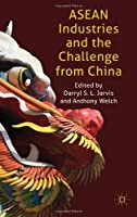 ASEAN Industries and the Challenge from China Front Cover