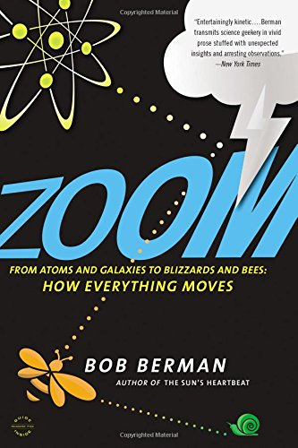 Zoom  From Atoms And Galaxies To Blizzards And Bees  How Everything Moves