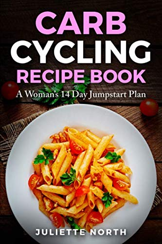 Carb Cycling Recipe Book: A Woman's 14 Day Jumpstart Plan (General Motors Diet Plan For 7 Days)