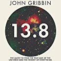 13.8: The Quest to Find the True Age of the Universe and the Theory of Everything Audiobook by John Gribbin Narrated by Sam Devereaux