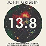 13.8: The Quest to Find the True Age of the Universe and the Theory of Everything | John Gribbin