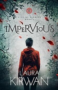 Impervious (City of Eldrich Book 1) by [Kirwan, Laura]