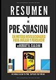 """Resumen de """"Pre-Suasion: Un Metodo Revolucionario Para Influir Y Persuadir"""", De Robert B. Cialdini: (Pre-suasion: A Revolutionary Way To Influence And Persuade) (Spanish Edition)"""