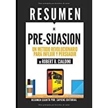 "Resumen de ""Pre-Suasion: Un Metodo Revolucionario Para Influir Y Persuadir"", De Robert B. Cialdini: (Pre-suasion: A Revolutionary Way To Influence And Persuade) (Spanish Edition)"