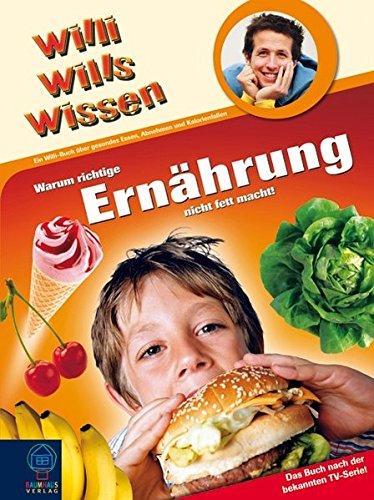 Willi wills wissen: Warum richtige Ernährung nicht fett macht!