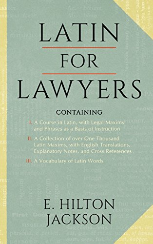 Latin for Lawyers. Containing I: A Course in Latin, with Legal Maxims and Phrases As a Basis of Instruction. II. A Collection of Over One Thousand ... III. A Vocabulary of Latin Words.