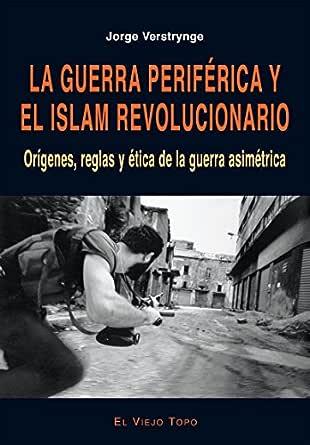 La guerra periférica y el islam revolucionario. Orígenes, reglas y ...